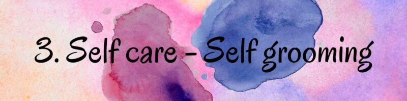 3. Self Care - Self Grooming