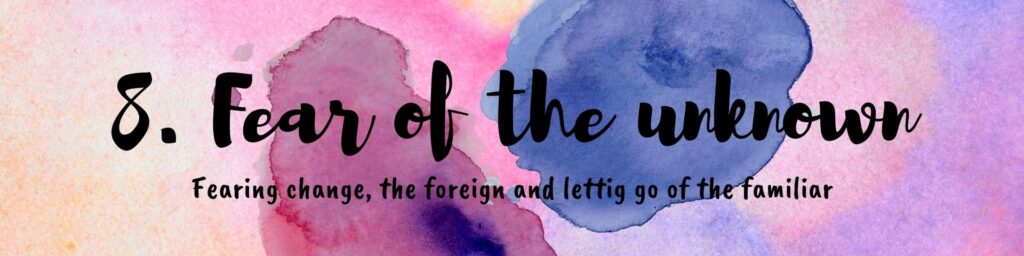 fearing change, the foreign and letting go of the familiar