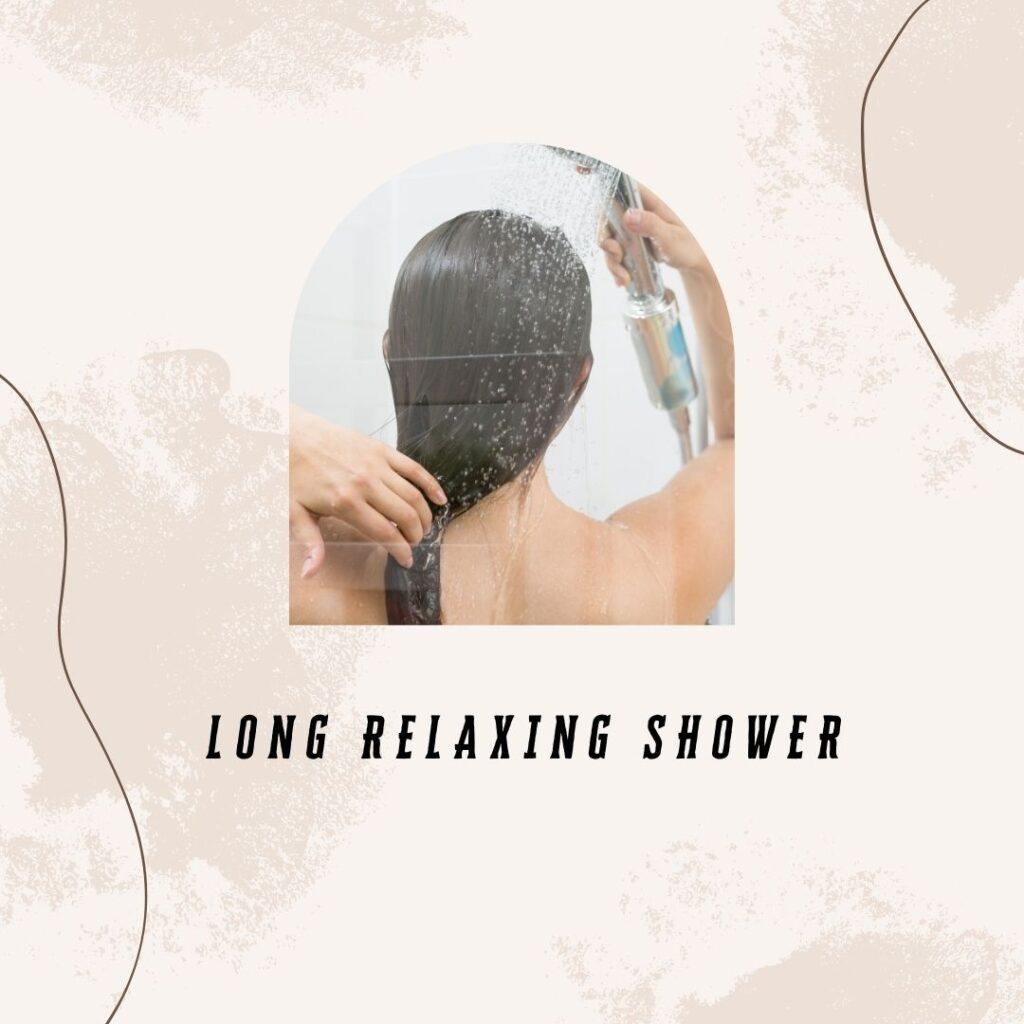 9. Long Relaxing Shower