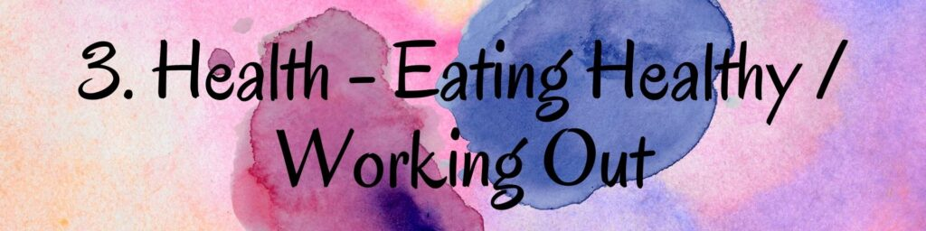3. Health - Eating Healthy / Working Out