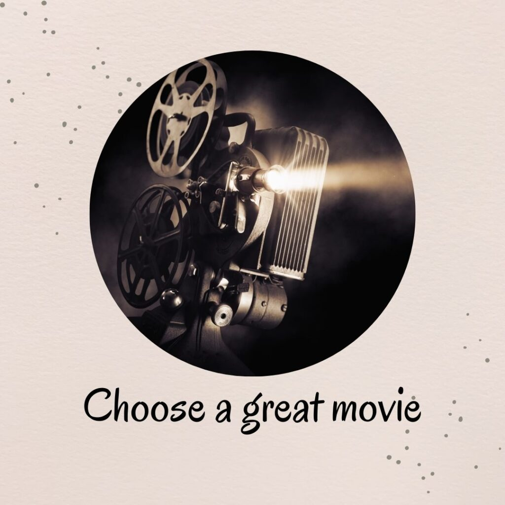 1. Choose a great movie