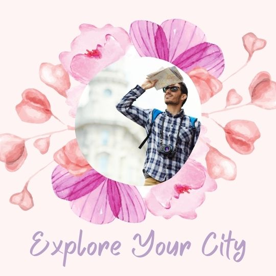 20. Explore your city - or a town nearby
