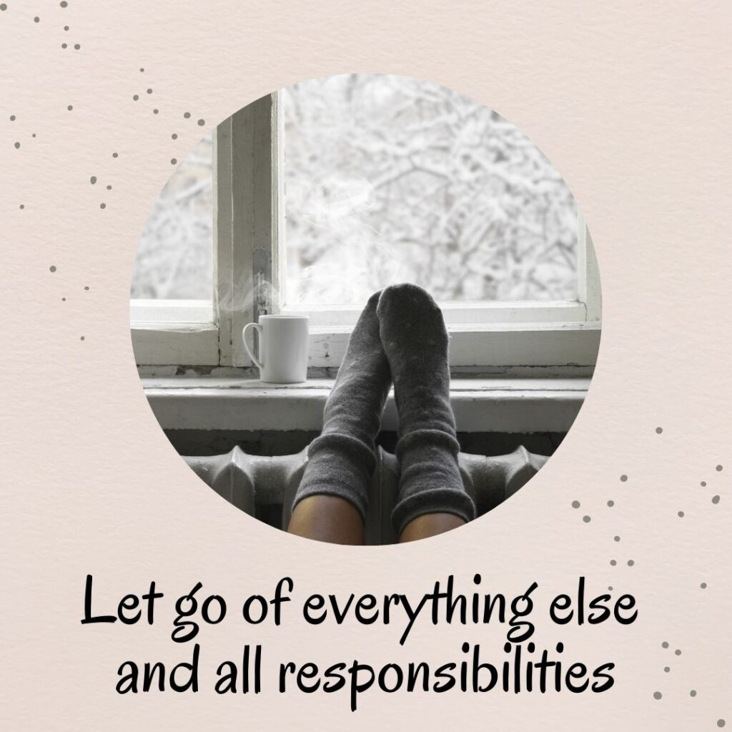 4. Let go of everything else and all responsibilities
