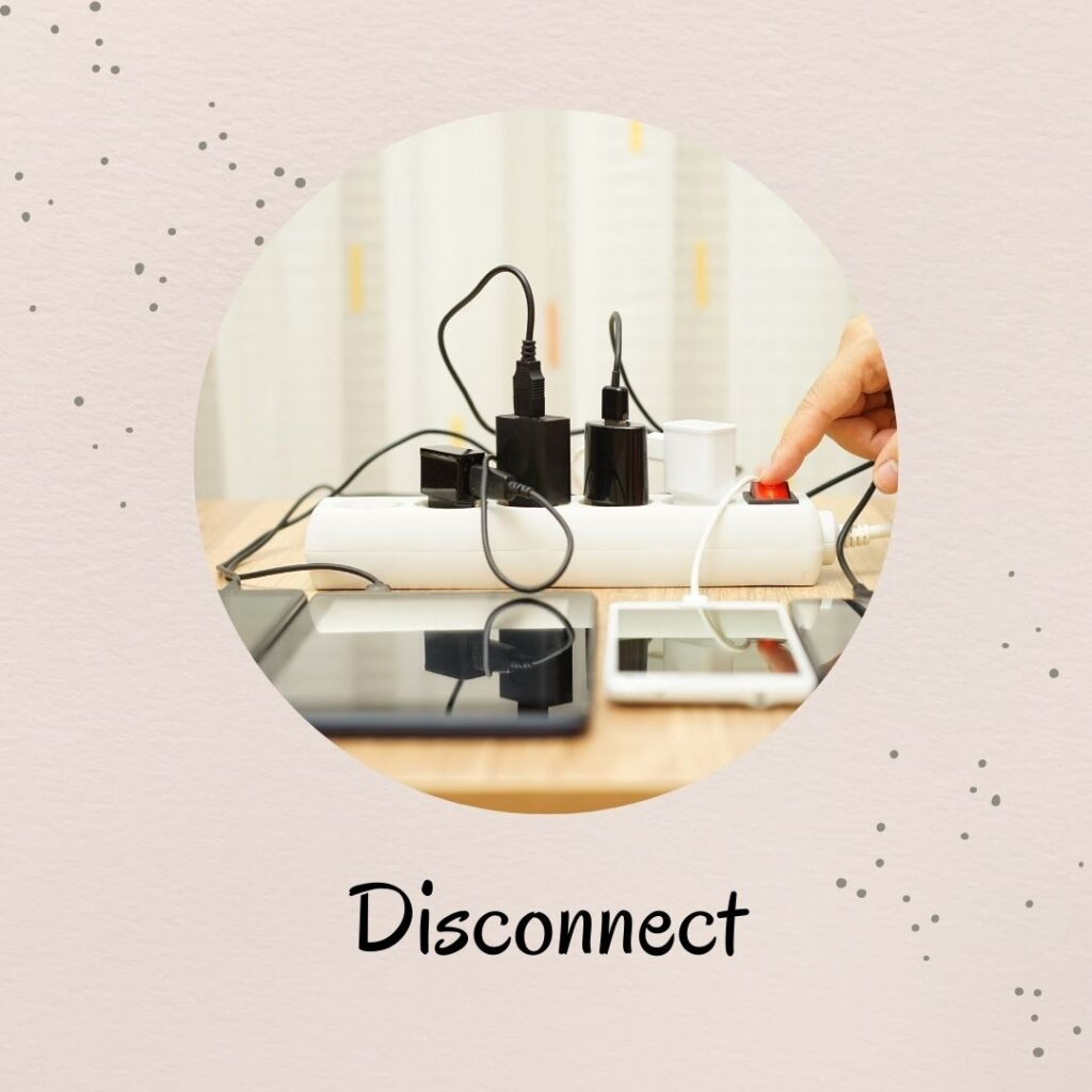 5. Disconnect - Try not to distract yourself with your phone or chat with other people