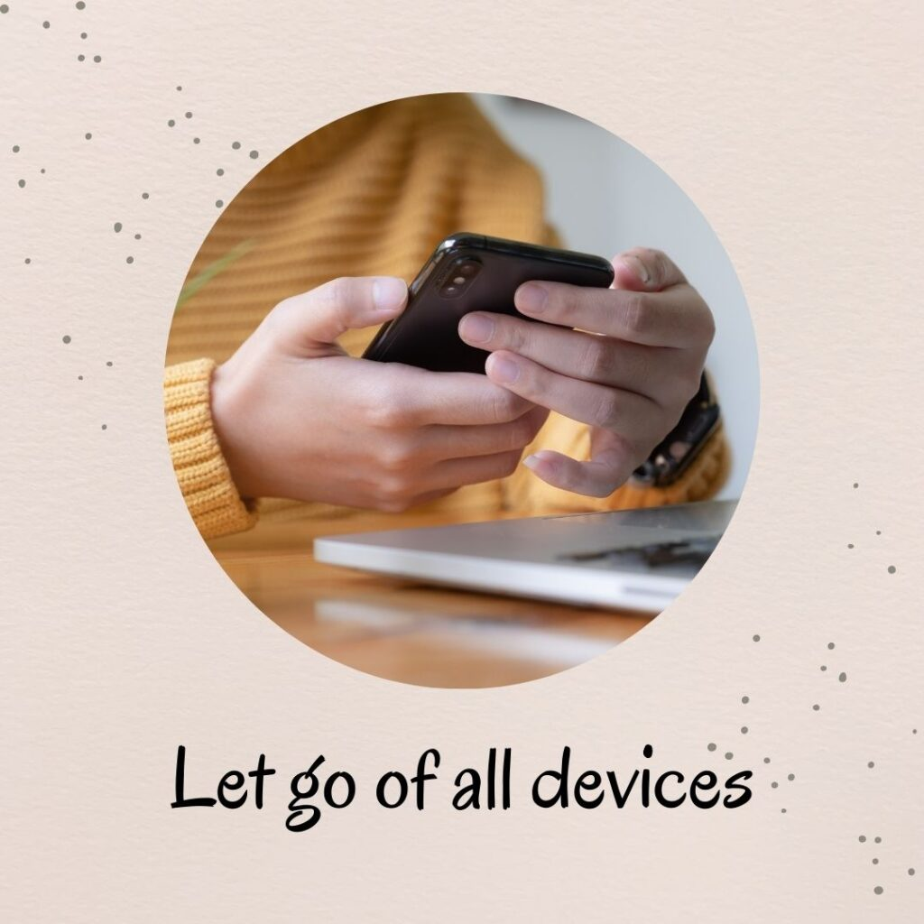 5. Let go of all devices
