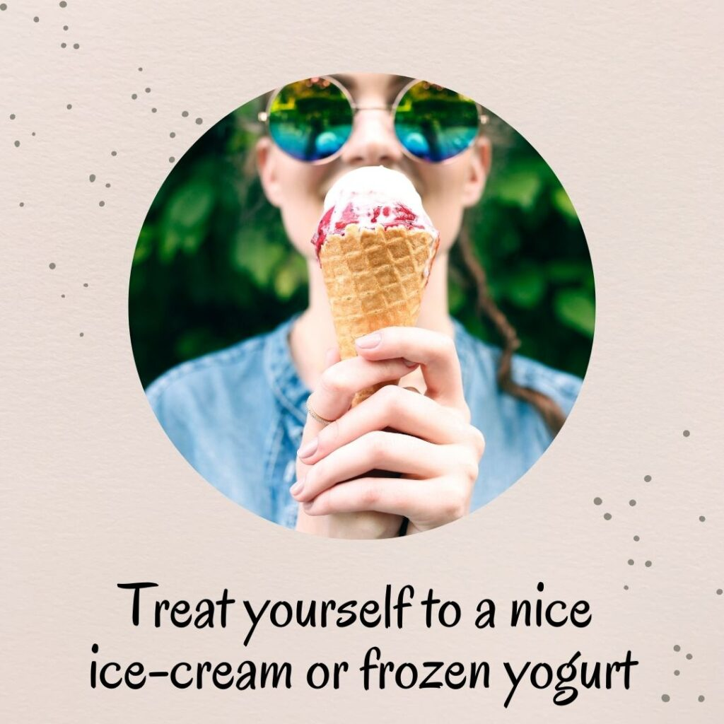 6. Treat yourself to a nice ice-cream or frozen yogurt