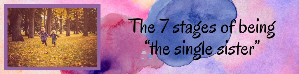 """Thus the stages of """"the single sister"""" begin:"""