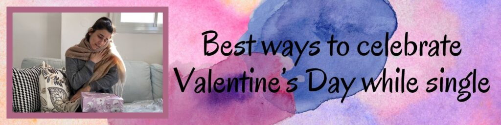 Best ways to celebrate Valentine's Day while single: