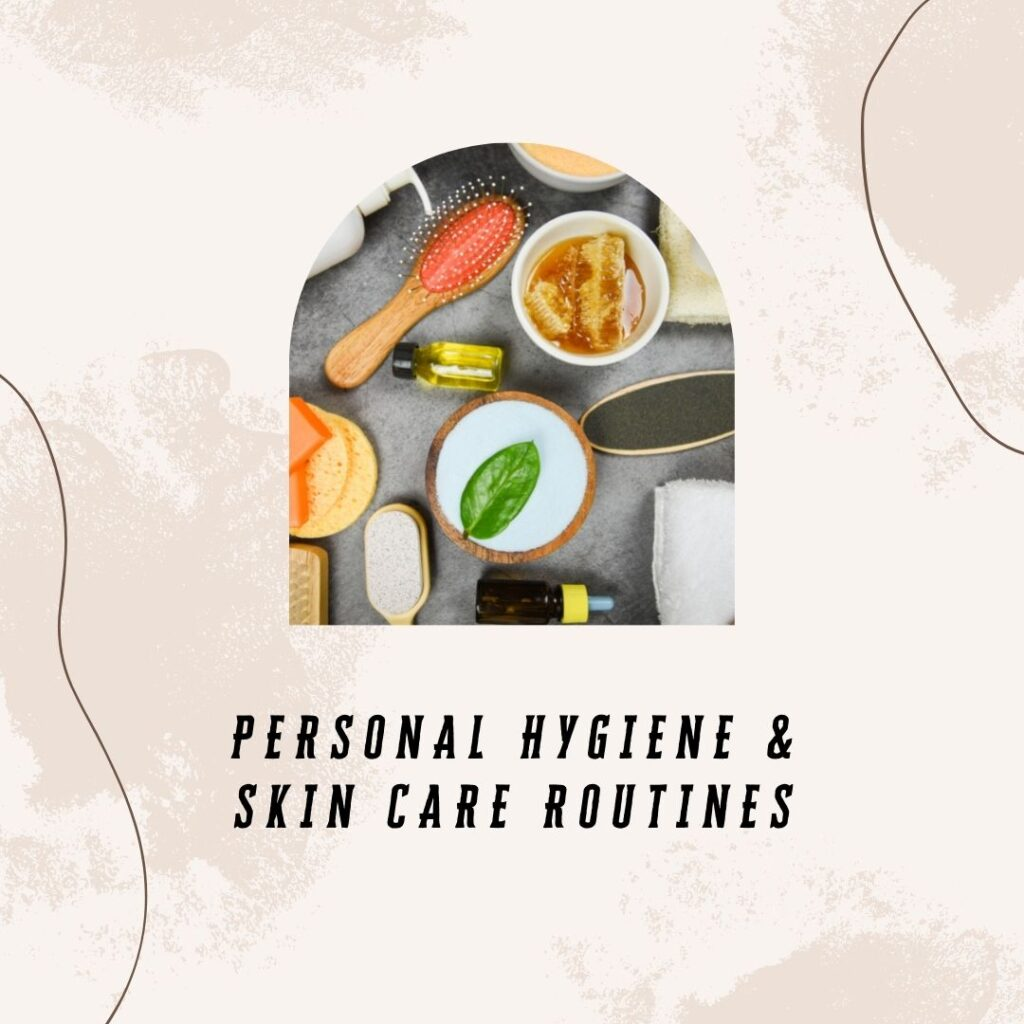2. Personal hygiene & Skin Care Routines